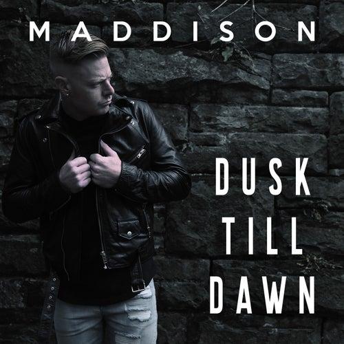 Dusk Till Dawn by Maddison