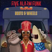 Boots & Wheels by Five Alarm Funk