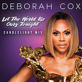 Let the World Be Ours Tonight (Candlelight Mix) by Deborah Cox