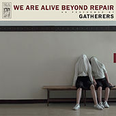 We Are Alive Beyond Repair by The Gatherers
