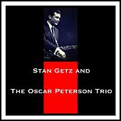 Stan Getz and The Oscar Peterson Trio von Stan Getz