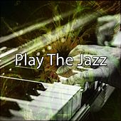 Play The Jazz by Chillout Lounge