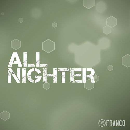 All Nighter by Franco