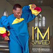 I'm Saved - Single by Dexter Walker & Zion Movement
