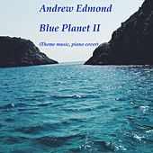 Blue Planet II (Piano Cover) de Andrew Edmond