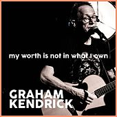 My Worth Is Not in What I Own by Graham Kendrick