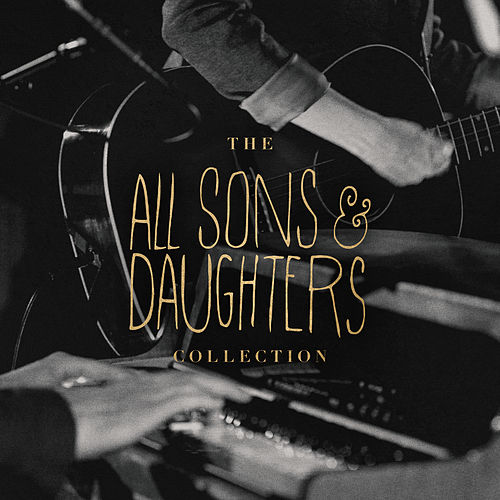The All Sons & Daughters Collection by All Sons & Daughters