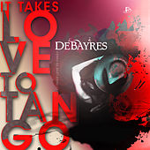 It Takes Love to Tango - The Songbook Collection of the Coolest Love Songs de Debayres