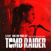 "Run For Your Life (From The Original Motion Picture ""Tomb Raider"") by K.Flay"