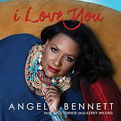 I Love You (Instrumental) [feat. Kyle Turner & Kerry Wilkins] by Angela Bennett