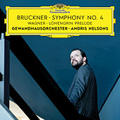 Bruckner: Symphony No. 4 / Wagner: Lohengrin Prelude (Live) by Andris Nelsons