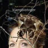 Klangbiotoper von Ruth Wilhelmine Meyer