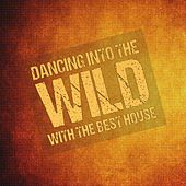 Dancing into the Wild with the Best House by Various Artists