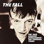 The War Against Intelligence - The Fontana Years by The Fall