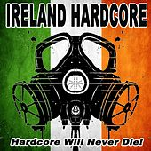 Ireland Hardcore - Hardcore Will Never Die! by Various Artists