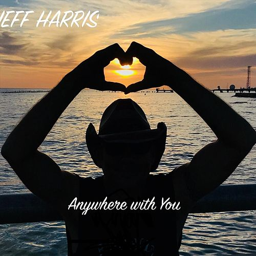 Anywhere with You by Jeff Harris