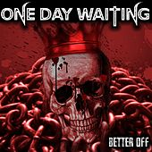 Better Off by One Day Waiting