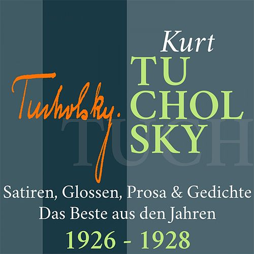 Kurt Tucholsky: Satiren, Glossen, Prosa und Gedichte (Das Beste aus den Jahren 1926 - 1928) de Kurt Tucholsky