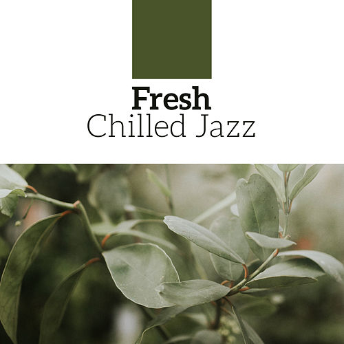 Fresh Chilled Jazz by Smooth Jazz Park