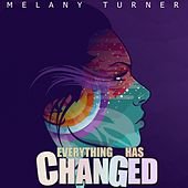 Everything Has Changed by Melany Turner