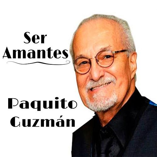 Ser Amantes by Paquito Guzman