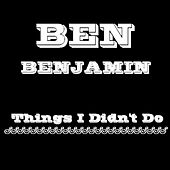 Things I Didn't Do by Ben Benjamin