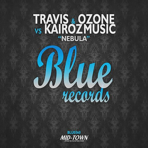 Nebula (Travis & Ozone vs. Kairozmusic) by Travis