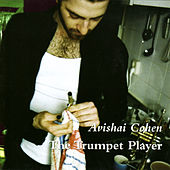 The Trumpet Player by Avishai Cohen (trumpet)