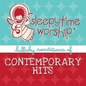 Sleepytime Worship – Lullaby Renditions Of Contemporary Hits by Lullaby Players