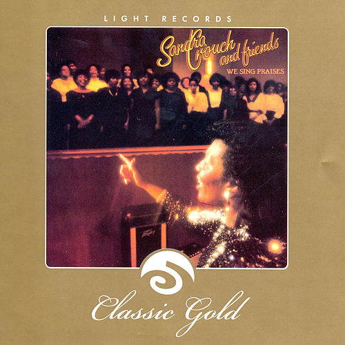 Classic Gold: We Sing Praises by Sandra Crouch