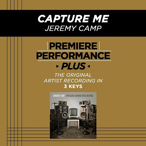 Capture Me (Premiere Performance Plus Track) by Jeremy Camp