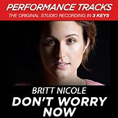 Don't Worry Now (Premiere Performance Plus Track) by Britt Nicole