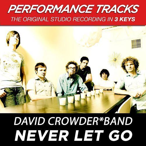 Never Let Go (Premiere Performance Plus Track) by David Crowder Band