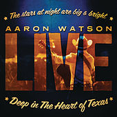 Deep In The Heart Of Texas: Aaron Watson Live by Aaron Watson