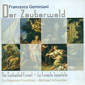 GEMINIANI, F.: Foresta incantata (La) / Concerti grossi - Op. 7, Nos. 4, 6 (La Stagione Frankfurt, Schneider) by Michael Schneider (2)