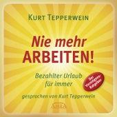 Nie mehr arbeiten! Bezahlter Urlaub für alle (Der Vermögens-Ratgeber. Auch als eBook erhältlich.) by Kurt Tepperwein