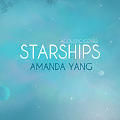 Starships (Acoustic Version) by Amanda Yang