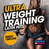 Ultra Weight Training Latin Hits Workout Compilation by Various Artists