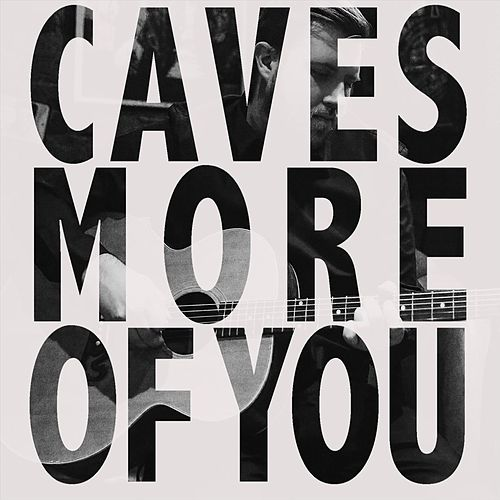 More of You by Caves