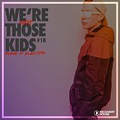 We're Not Those Kids, Pt. 18 (Rave 'N' Electro) by Various Artists