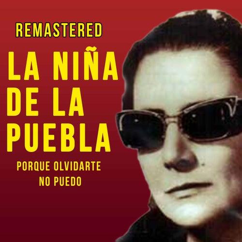 Porque olvidarte no puedo by La Niña de la Puebla