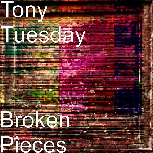 Broken Pieces by Tony Tuesday