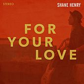 For Your Love by Shane Henry