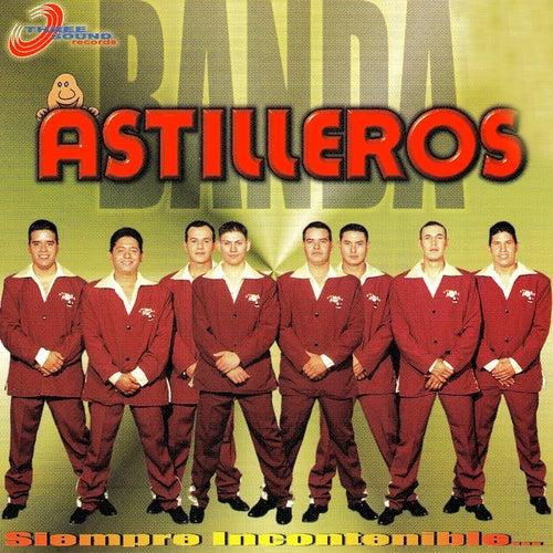 Siempre Incontenible by La Incontenible Banda Astilleros