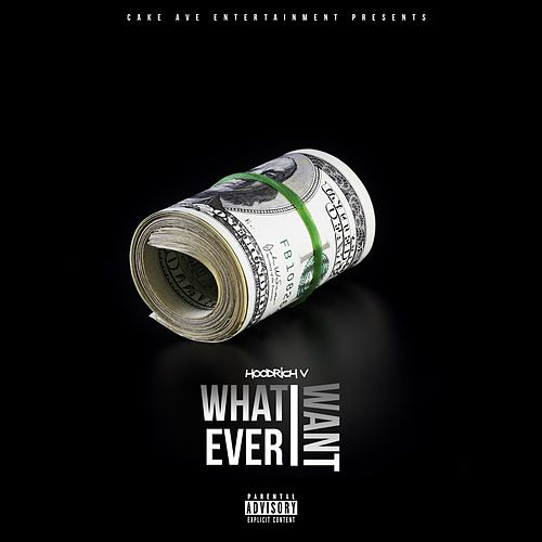 What Ever I Want by Hoodrich V