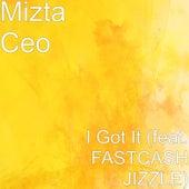 I Got It (feat. FASTCASH JIZZLE) by Mizta CEO