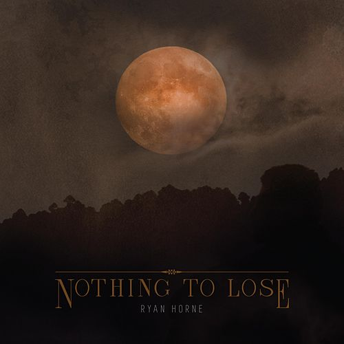 Nothing to Lose by Ryan Horne