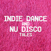 Indie Dance and Nu Disco Tales by Various Artists