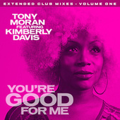 You're Good for Me - Extended Club Mixes, Vol. 1 by Tony Moran