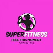 Feel This Moment (Workout Mix) von Super Fitness